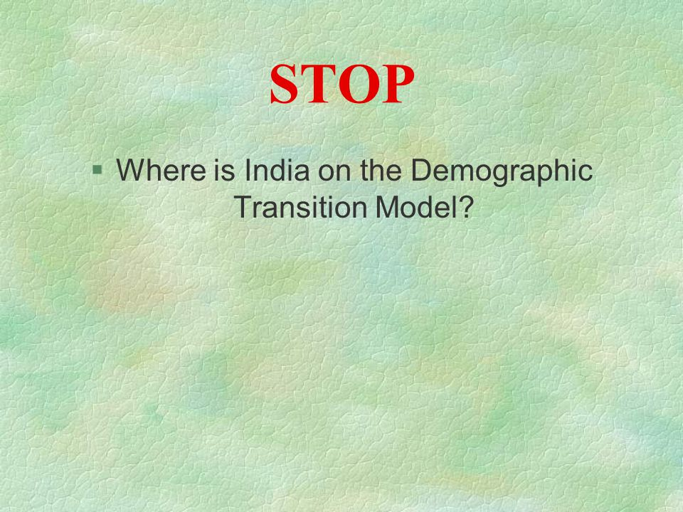 STOP §Where is India on the Demographic Transition Model?