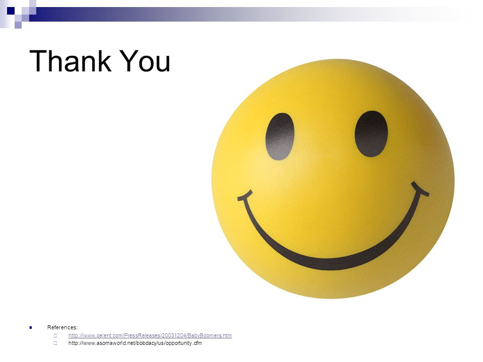 Thank You References:  http://www.celent.com/PressReleases/20031204/BabyBoomers.htm http://www.celent.com/PressReleases/20031204/BabyBoomers.htm  ht