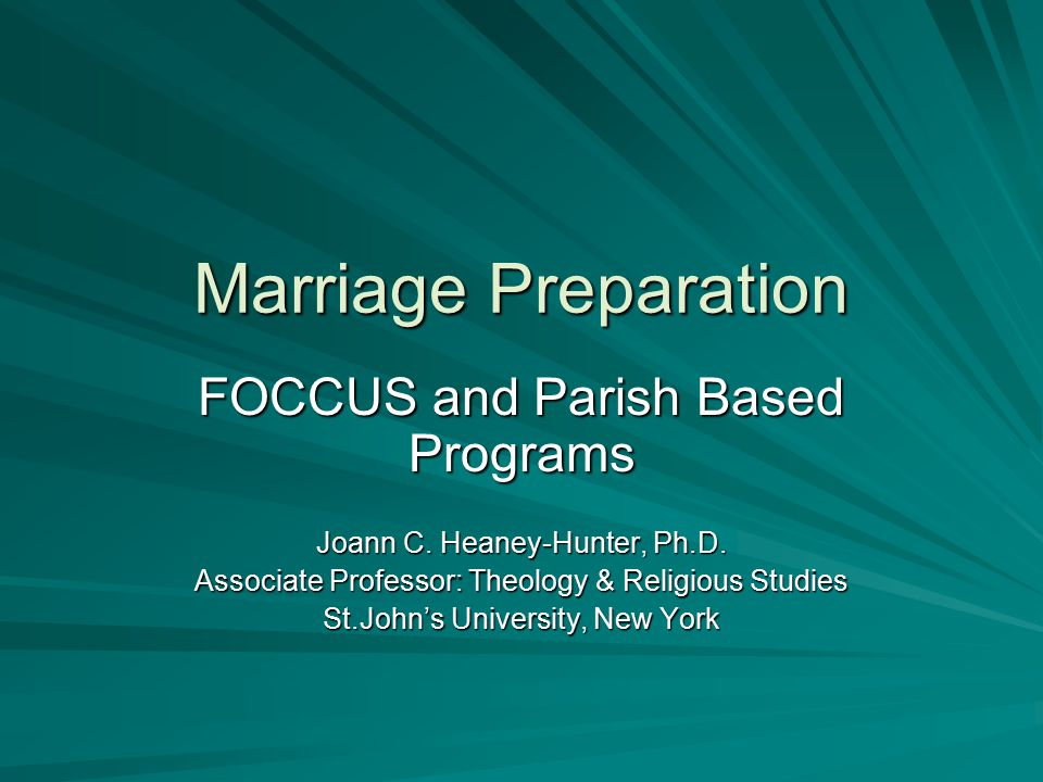 Marriage Preparation FOCCUS and Parish Based Programs Joann C.