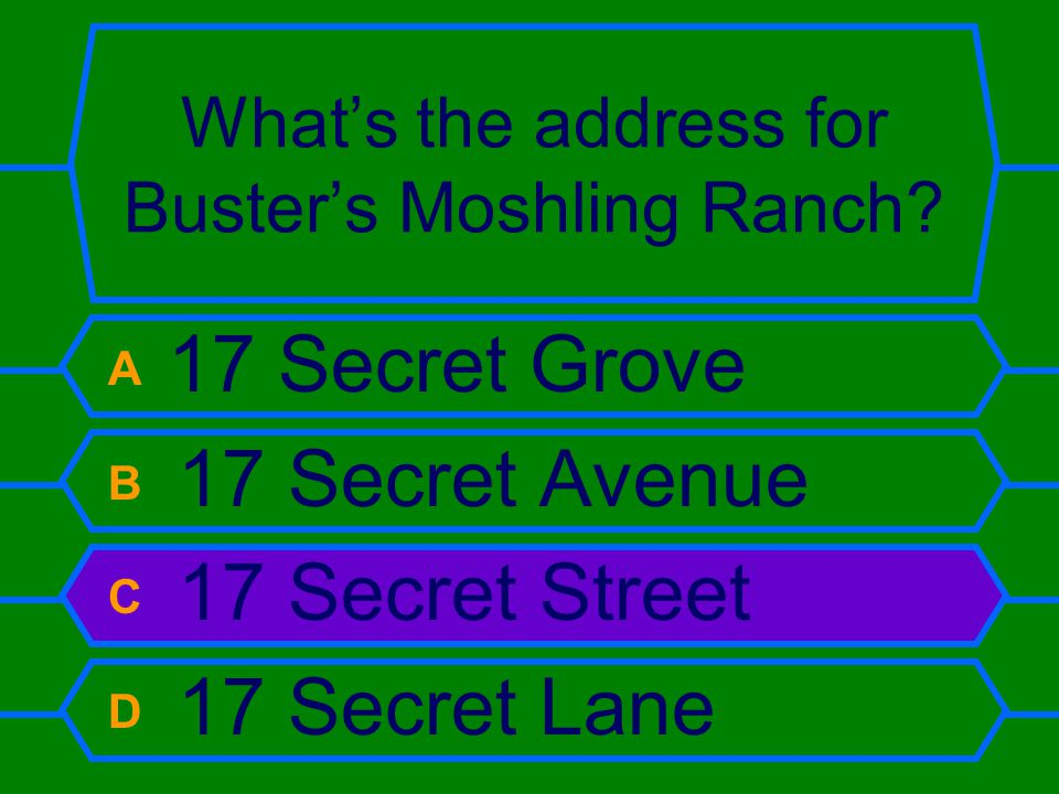What's the address for Buster's Moshling Ranch? A 17 Secret Grove B 17 Secret Avenue C 17 Secret Street D 17 Secret Lane
