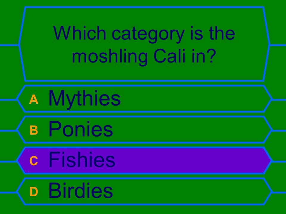 Which category is the moshling Cali in A Mythies B Ponies C Fishies D Birdies