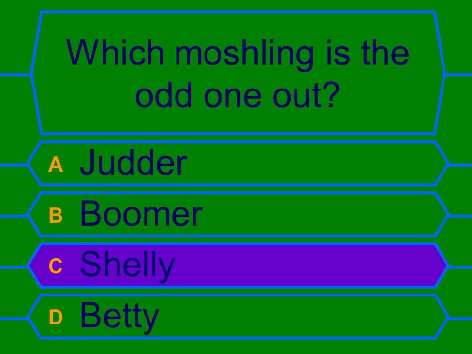 Which moshling is the odd one out A Judder B Boomer C Shelly D Betty