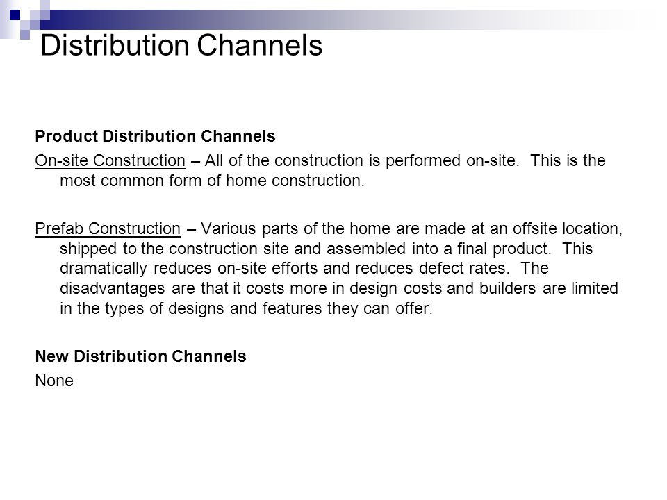 Distribution Channels Product Distribution Channels On-site Construction – All of the construction is performed on-site.