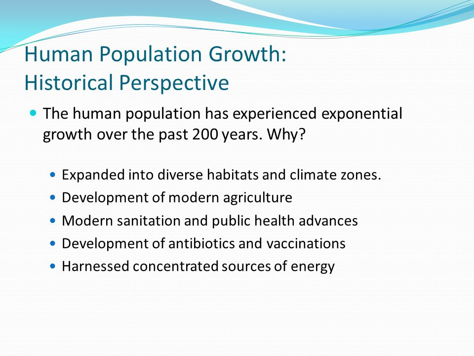 Human Population Growth: Historical Perspective The human population has experienced exponential growth over the past 200 years.
