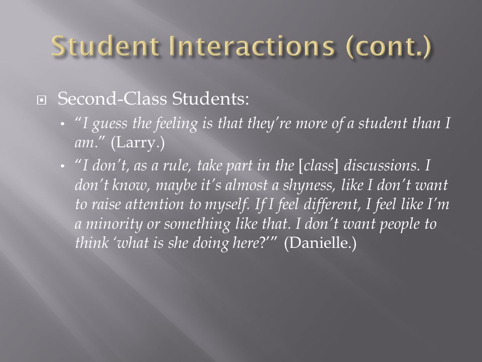  Second-Class Students: I guess the feeling is that they're more of a student than I am. (Larry.) I don't, as a rule, take part in the [ class ] discussions.