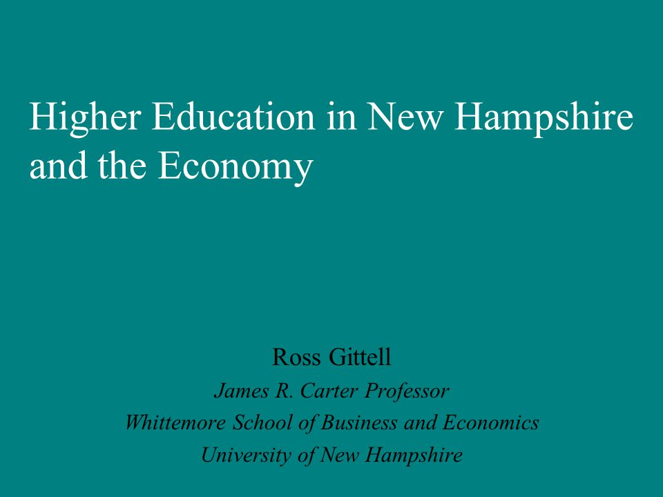 Higher Education in New Hampshire and the Economy Ross Gittell James R.