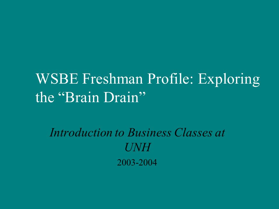 WSBE Freshman Profile: Exploring the Brain Drain Introduction to Business Classes at UNH 2003-2004