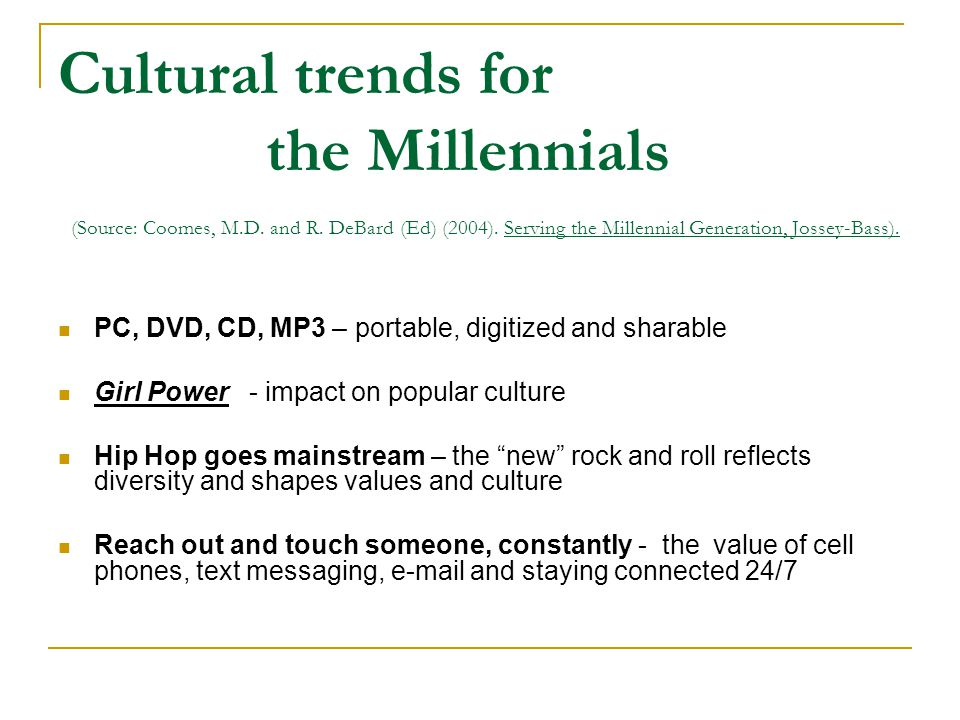 Cultural trends for the Millennials (Source: Coomes, M.D.