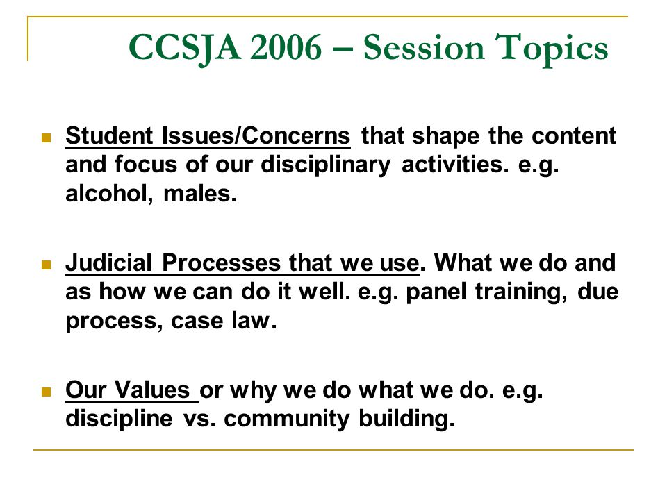 CCSJA 2006 – Session Topics Student Issues/Concerns that shape the content and focus of our disciplinary activities.