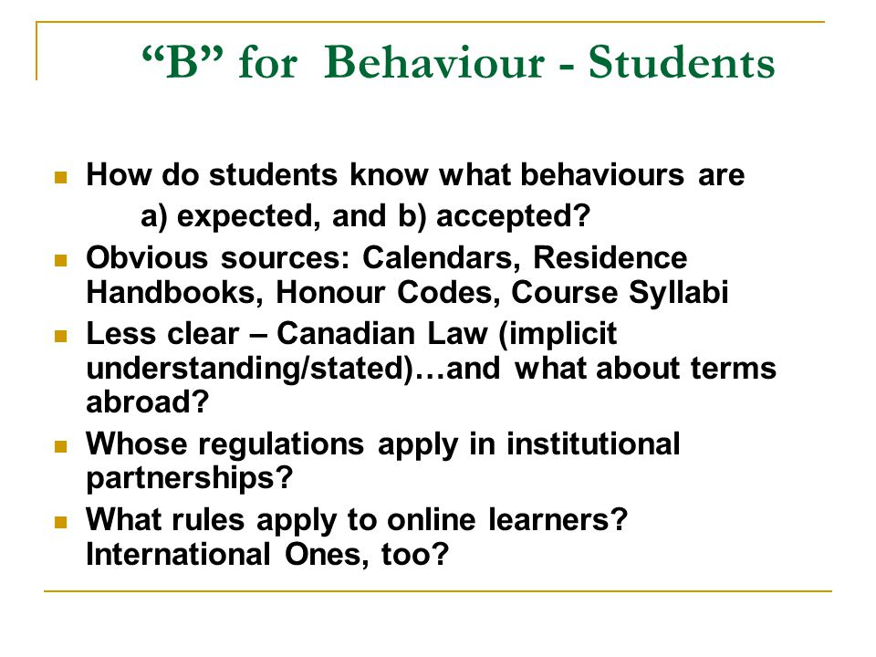 B for Behaviour - Students How do students know what behaviours are a) expected, and b) accepted.