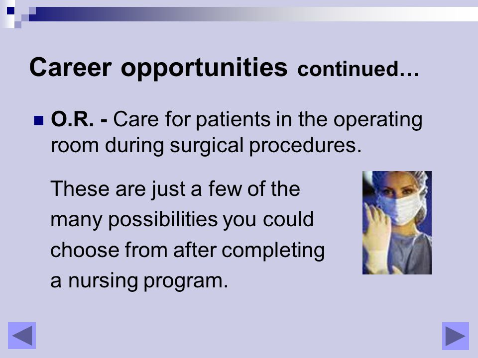 O.R. - Care for patients in the operating room during surgical procedures.