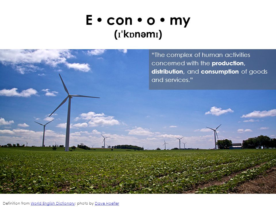 "E  con  o  my ( ɪˈ k ɒ n ə m ɪ ) ""The complex of human activities concerned with the production, distribution, and consumption of goods and service"