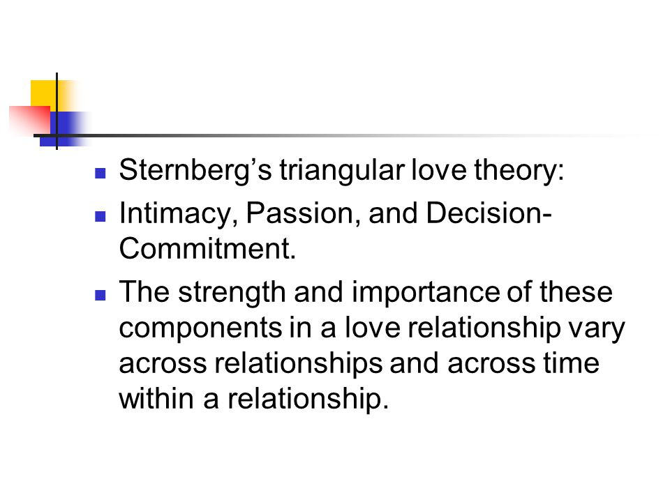 Sternberg's triangular love theory: Intimacy, Passion, and Decision- Commitment.