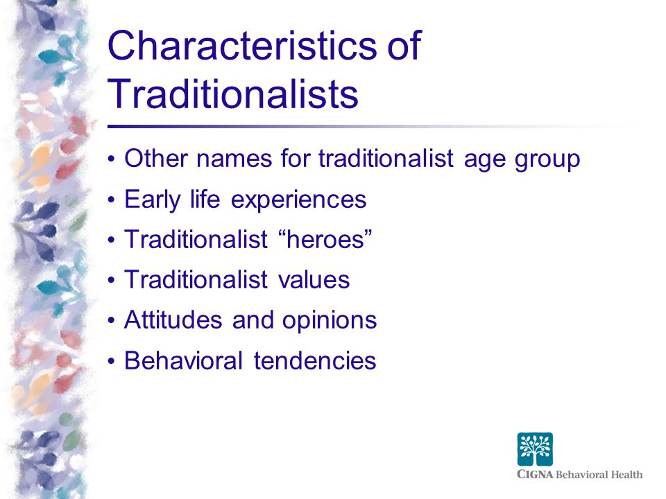 """Characteristics of Traditionalists Other names for traditionalist age group Early life experiences Traditionalist """"heroes"""" Traditionalist values Attit"""