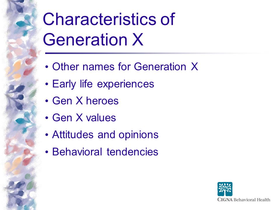 Characteristics of Generation X Other names for Generation X Early life experiences Gen X heroes Gen X values Attitudes and opinions Behavioral tendencies