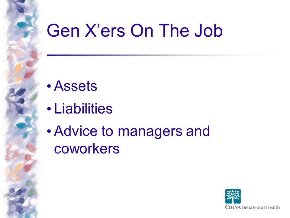Gen X'ers On The Job Assets Liabilities Advice to managers and coworkers