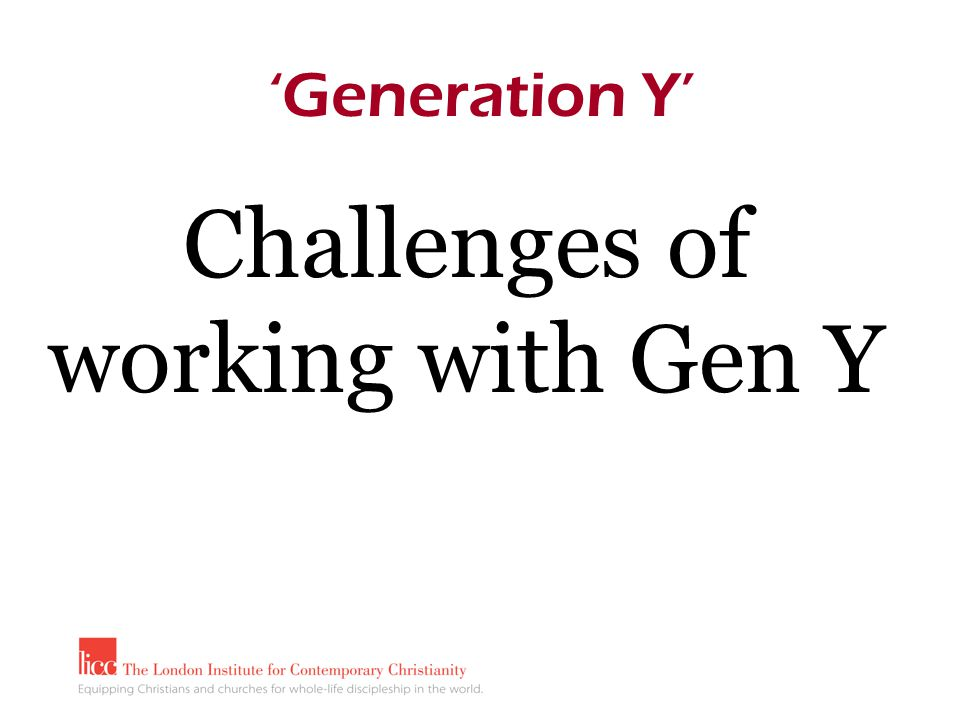 Challenges of working with Gen Y 'Generation Y'