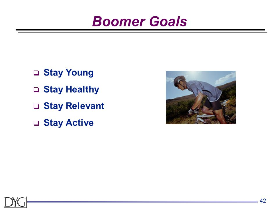 42 Boomer Goals  Stay Young  Stay Healthy  Stay Relevant  Stay Active