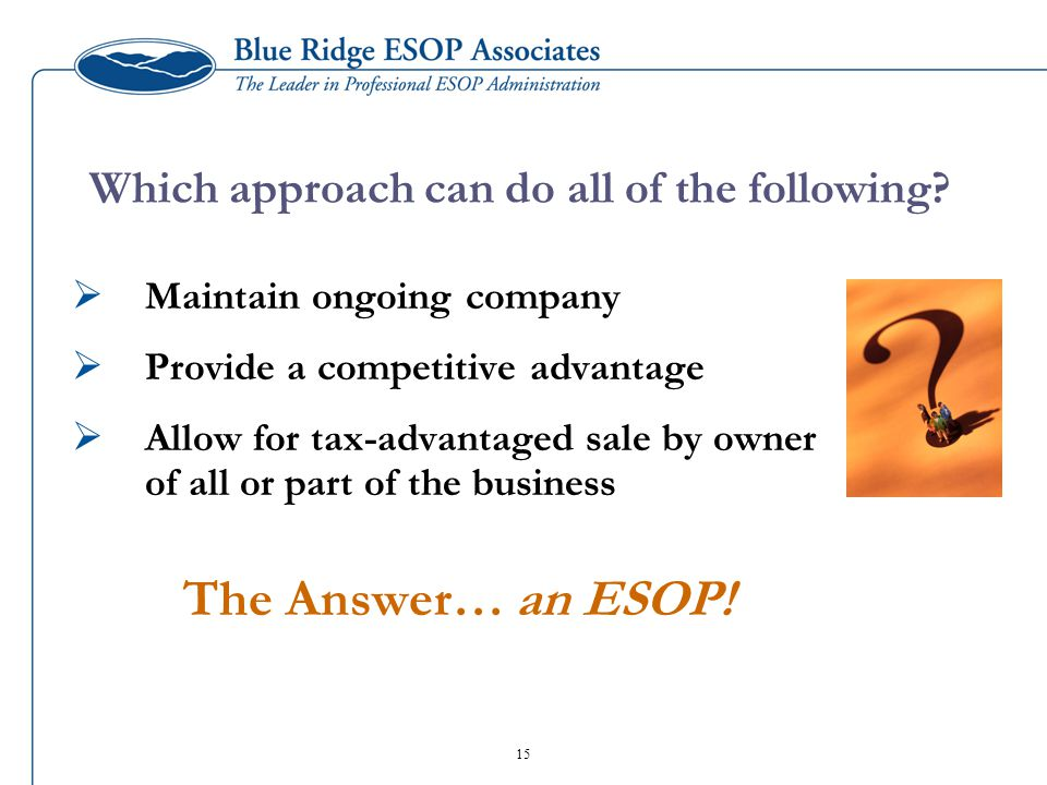 Which approach can do all of the following?  Maintain ongoing company  Provide a competitive advantage  Allow for tax-advantaged sale by owner of a