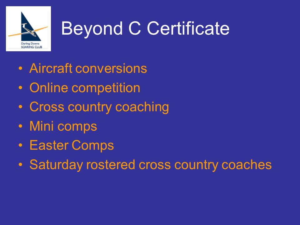 Beyond C Certificate Aircraft conversions Online competition Cross country coaching Mini comps Easter Comps Saturday rostered cross country coaches
