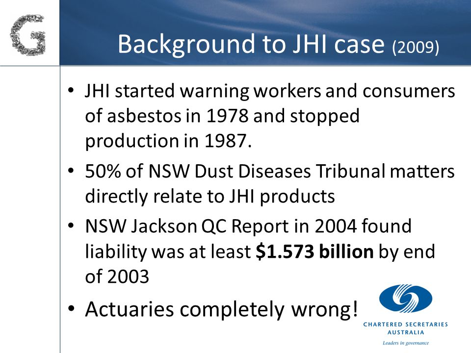 Background to JHI case (2009) JHI started warning workers and consumers of asbestos in 1978 and stopped production in 1987.