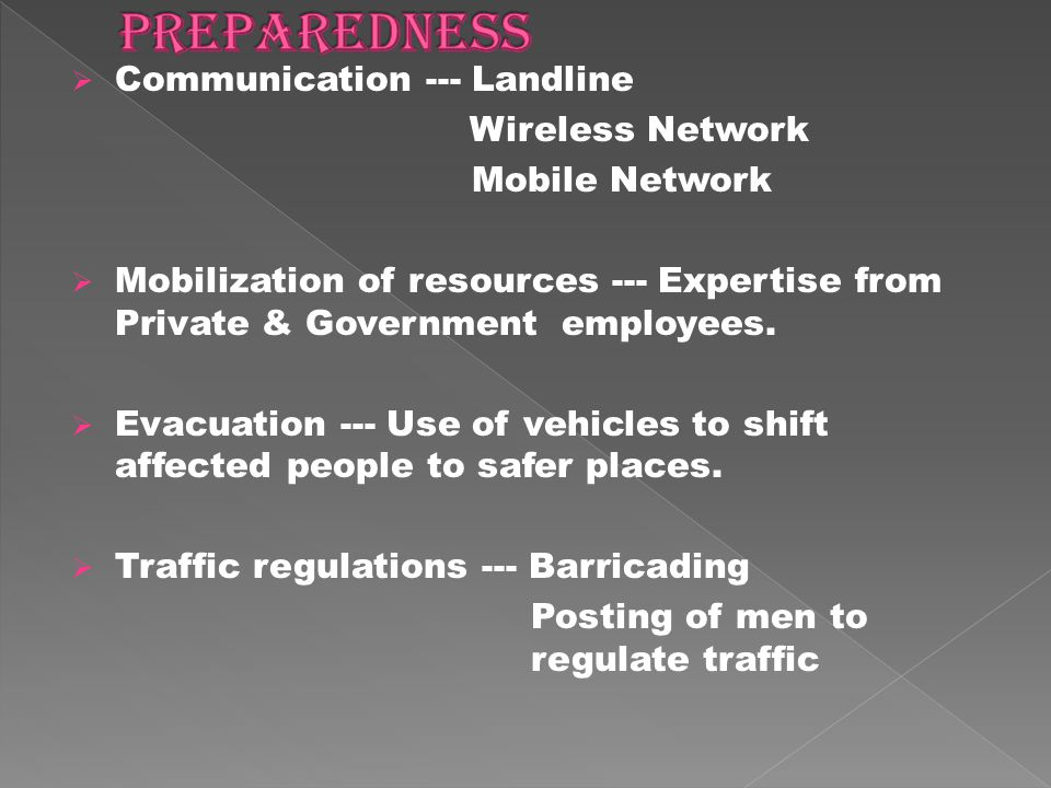  Communication --- Landline Wireless Network Mobile Network  Mobilization of resources --- Expertise from Private & Government employees.