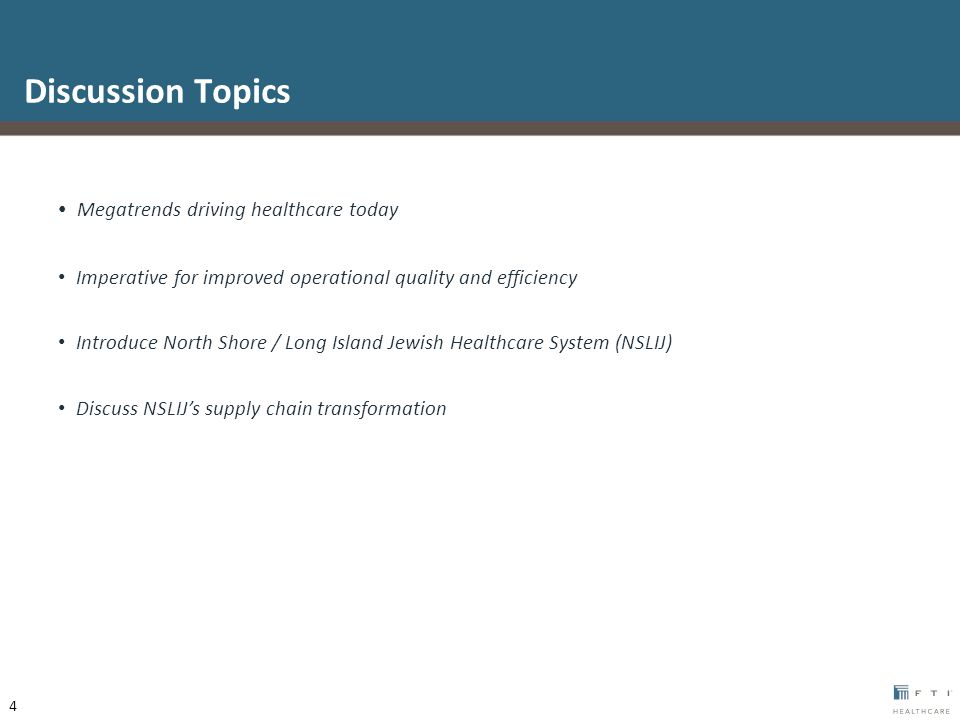 Discussion Topics Megatrends driving healthcare today Imperative for improved operational quality and efficiency Introduce North Shore / Long Island Jewish Healthcare System (NSLIJ) Discuss NSLIJ's supply chain transformation 4