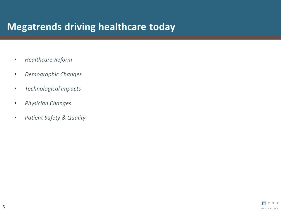 Healthcare Reform Demographic Changes Technological Impacts Physician Changes Patient Safety & Quality Megatrends driving healthcare today 5