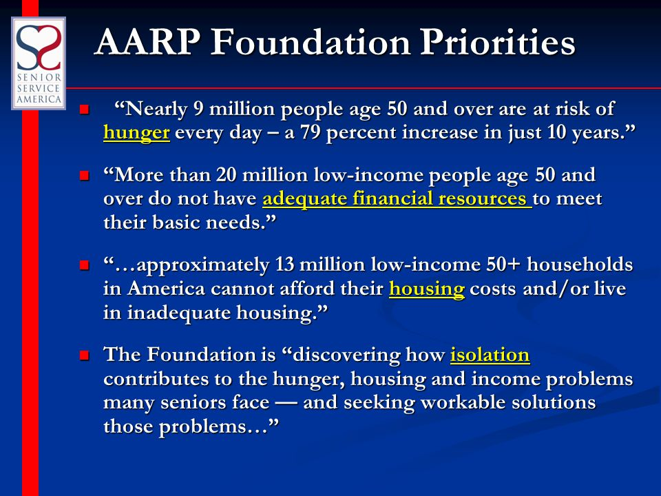 """AARP Foundation Priorities AARP Foundation Priorities """"Nearly 9 million people age 50 and over are at risk of hunger every day – a 79 percent increase"""