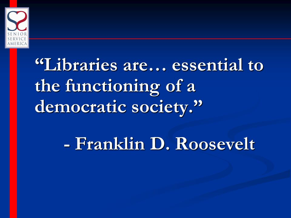 """""""Libraries are… essential to the functioning of a democratic society."""" - Franklin D. Roosevelt"""