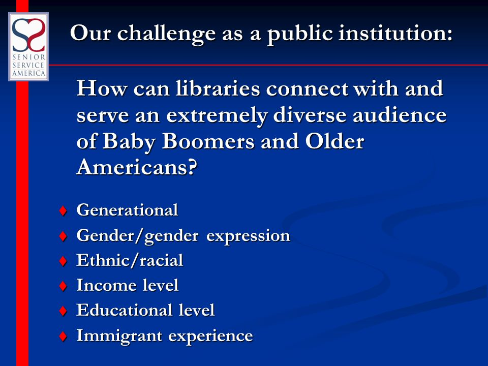 Our challenge as a public institution: Our challenge as a public institution: How can libraries connect with and serve an extremely diverse audience o