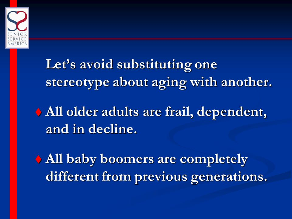 Let's avoid substituting one stereotype about aging with another. Let's avoid substituting one stereotype about aging with another. t All older adults