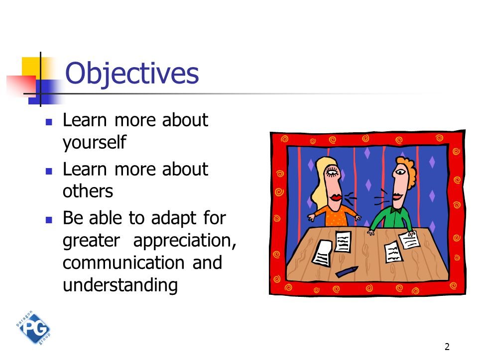 2 Objectives Learn more about yourself Learn more about others Be able to adapt for greater appreciation, communication and understanding