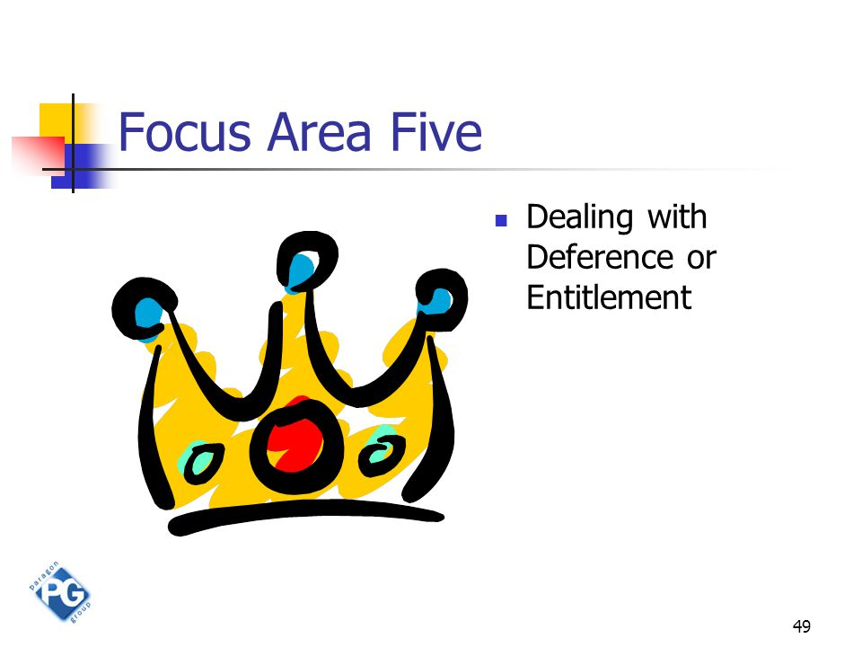49 Focus Area Five Dealing with Deference or Entitlement