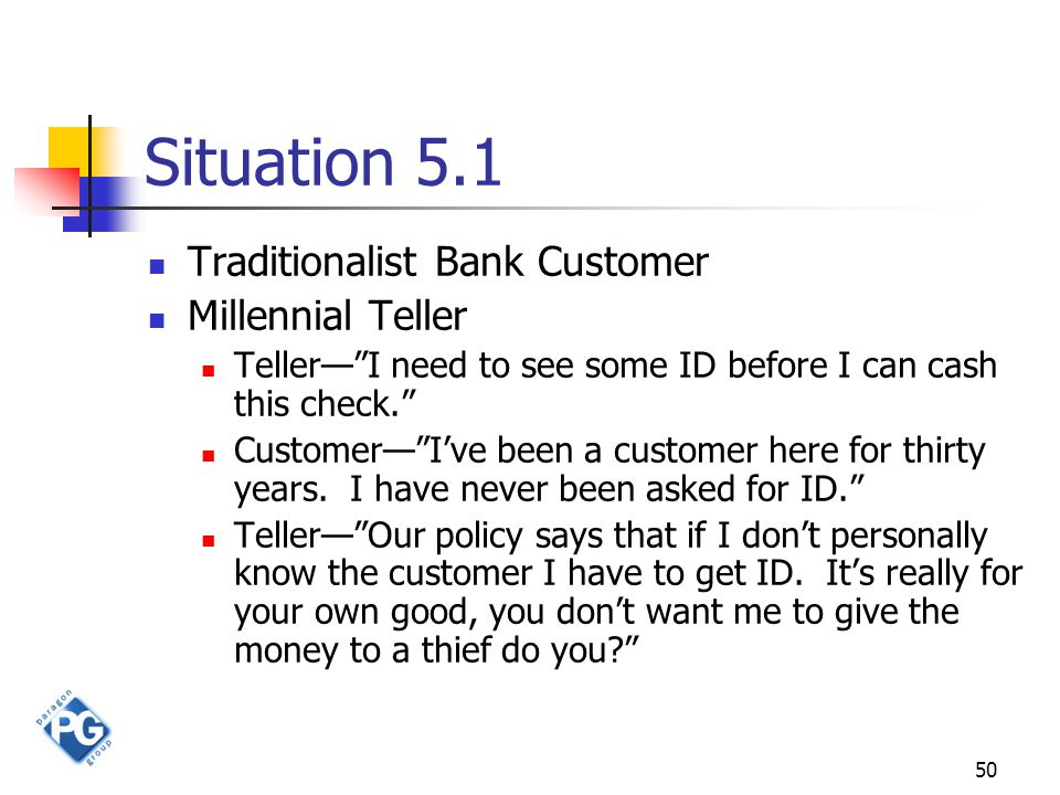 "50 Situation 5.1 Traditionalist Bank Customer Millennial Teller Teller—""I need to see some ID before I can cash this check."" Customer—""I've been a cus"