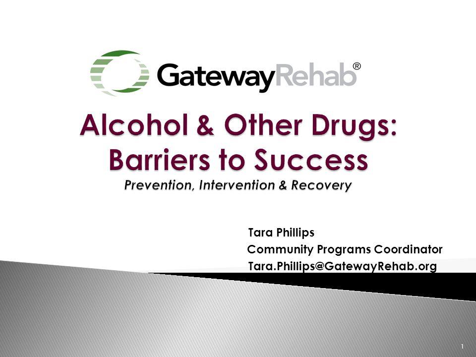 Tara Phillips Community Programs Coordinator Tara.Phillips@GatewayRehab.org 1