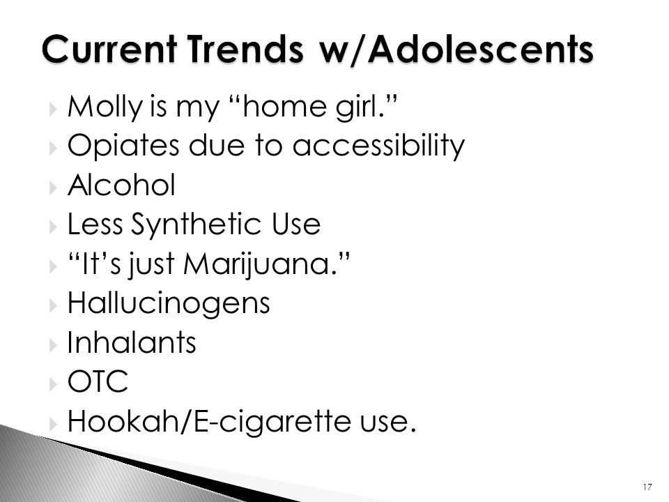  Molly is my home girl.  Opiates due to accessibility  Alcohol  Less Synthetic Use  It's just Marijuana.  Hallucinogens  Inhalants  OTC  Hookah/E-cigarette use.