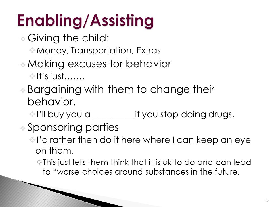  Giving the child:  Money, Transportation, Extras  Making excuses for behavior  It's just…….