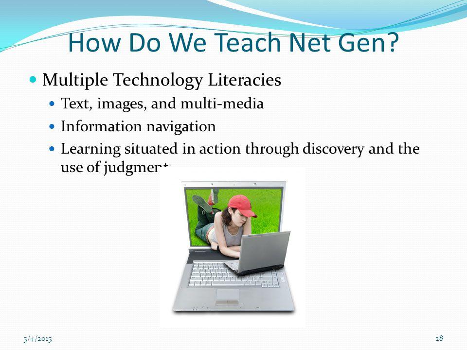 5/4/201528 How Do We Teach Net Gen.