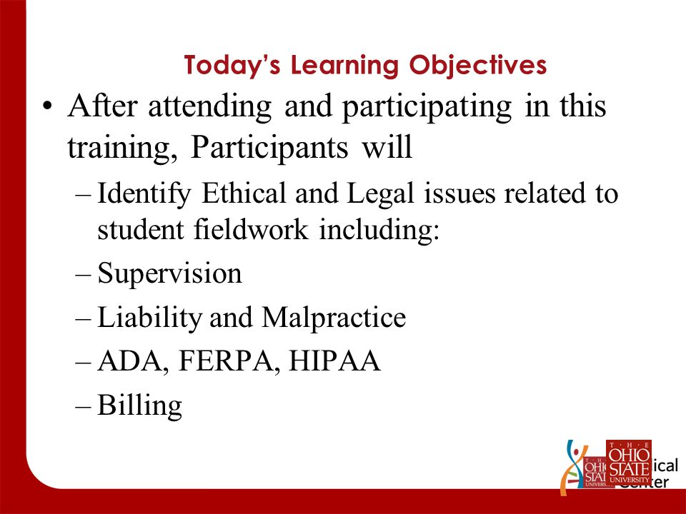 Today's Learning Objectives After attending and participating in this training, Participants will –Identify Ethical and Legal issues related to studen