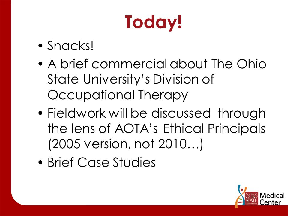 Today! Snacks! A brief commercial about The Ohio State University's Division of Occupational Therapy Fieldwork will be discussed through the lens of A