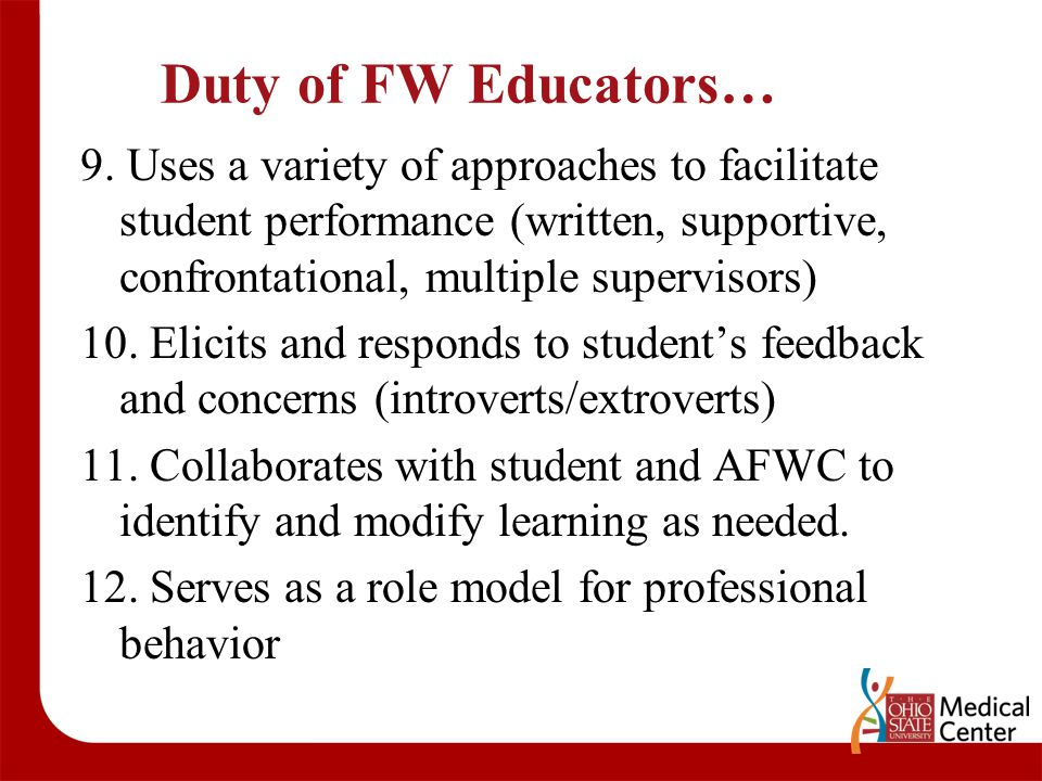 Duty of FW Educators… 9. Uses a variety of approaches to facilitate student performance (written, supportive, confrontational, multiple supervisors) 1