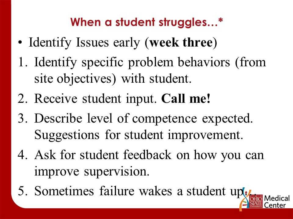 When a student struggles…* Identify Issues early (week three) 1.Identify specific problem behaviors (from site objectives) with student. 2.Receive stu