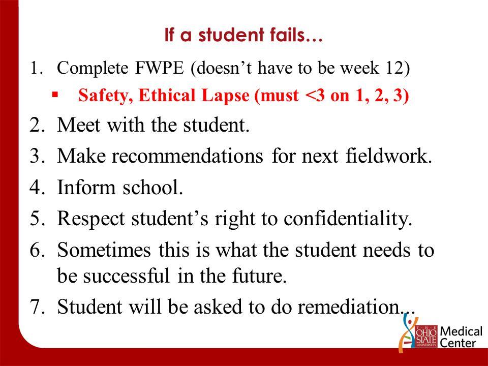 If a student fails… 1.Complete FWPE (doesn't have to be week 12)  Safety, Ethical Lapse (must <3 on 1, 2, 3) 2.Meet with the student. 3.Make recommen