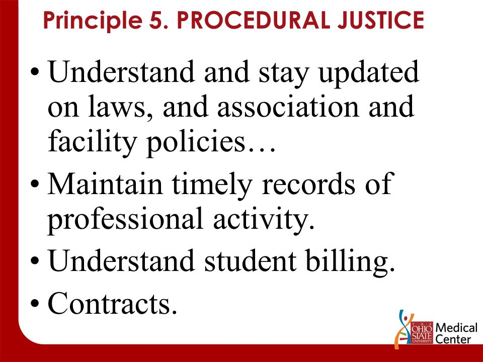 Principle 5. PROCEDURAL JUSTICE Understand and stay updated on laws, and association and facility policies… Maintain timely records of professional ac
