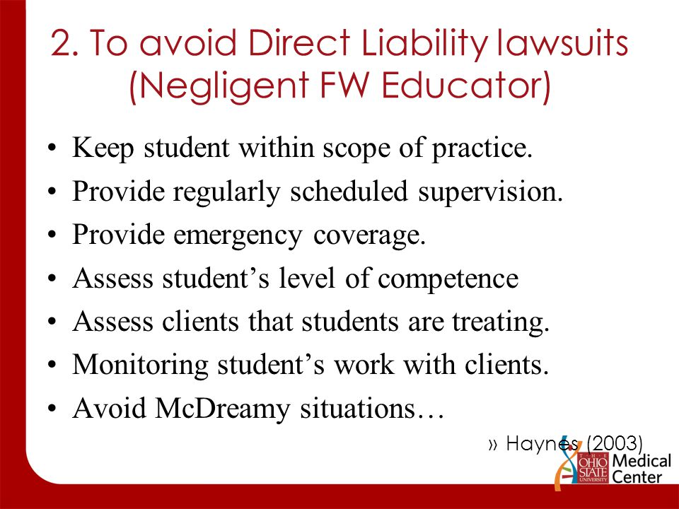 2. To avoid Direct Liability lawsuits (Negligent FW Educator) Keep student within scope of practice. Provide regularly scheduled supervision. Provide