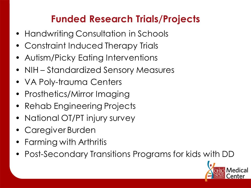 Funded Research Trials/Projects Handwriting Consultation in Schools Constraint Induced Therapy Trials Autism/Picky Eating Interventions NIH – Standard