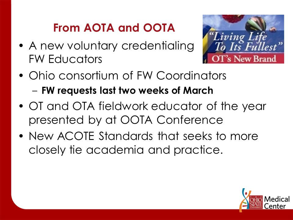 From AOTA and OOTA A new voluntary credentialing process for FW Educators Ohio consortium of FW Coordinators – FW requests last two weeks of March OT
