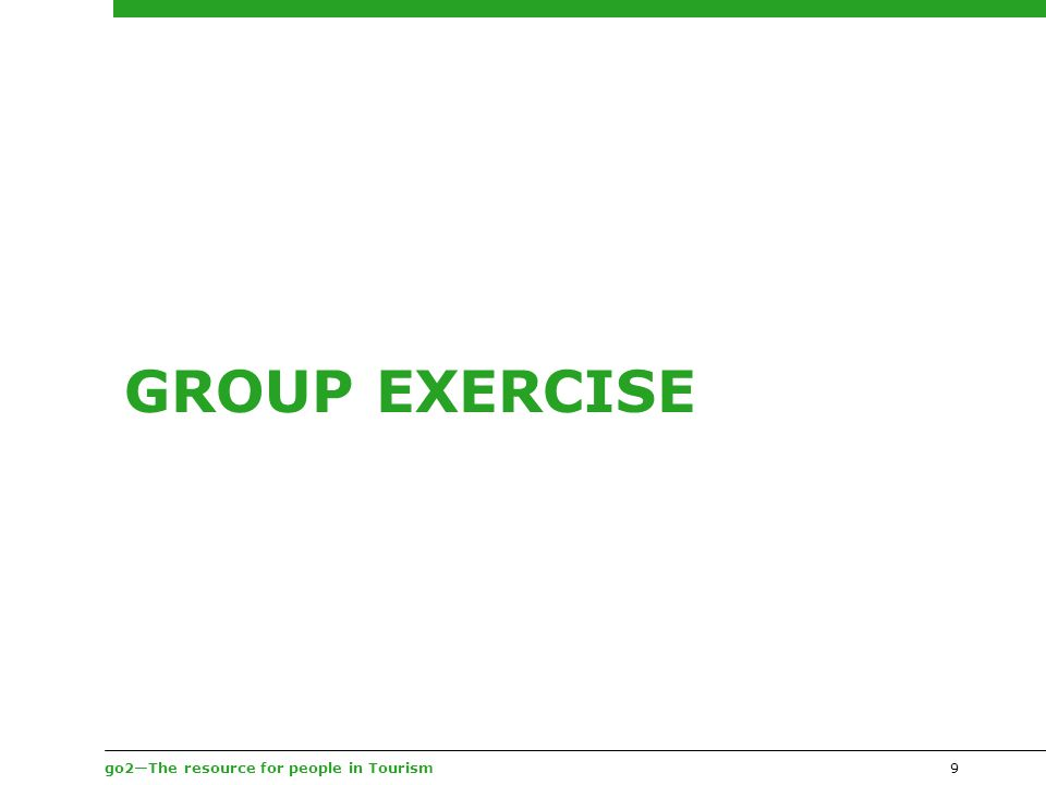 go2—The resource for people in Tourism GROUP EXERCISE 9