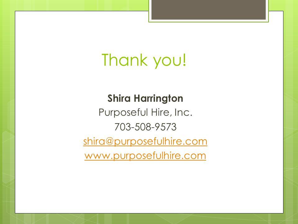 Thank you. Shira Harrington Purposeful Hire, Inc.